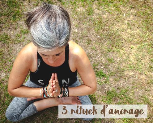 3 RITUELS D'ANCRAGE